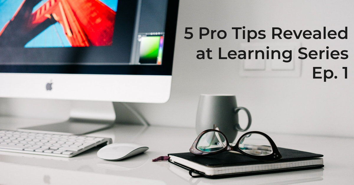 5 Pro Tips Revealed at Learning Series Ep. 1