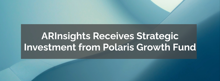ARInsights Receives Strategic Investment from Polaris Growth Fund